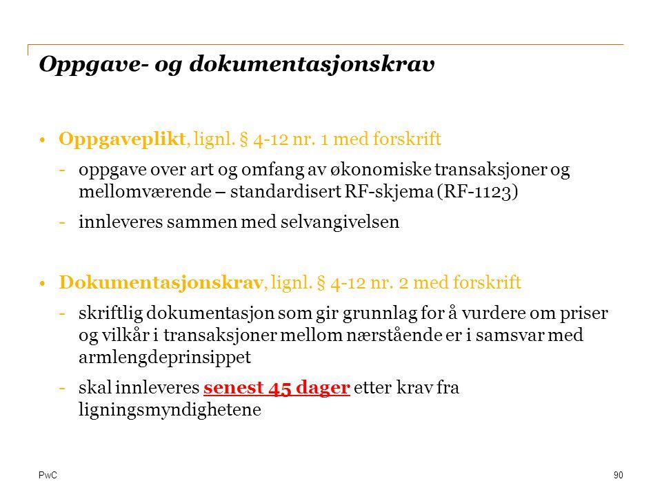 PwC Oppgave- og dokumentasjonskrav Oppgaveplikt, lignl. § 4-12 nr. 1 med forskrift -oppgave over art og omfang av økonomiske transaksjoner og mellomvæ