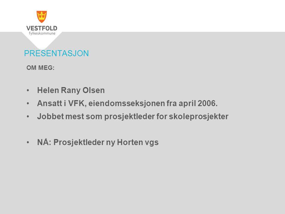 PRESENTASJON OM MEG: Helen Rany Olsen Ansatt i VFK, eiendomsseksjonen fra april 2006. Jobbet mest som prosjektleder for skoleprosjekter NÅ: Prosjektle