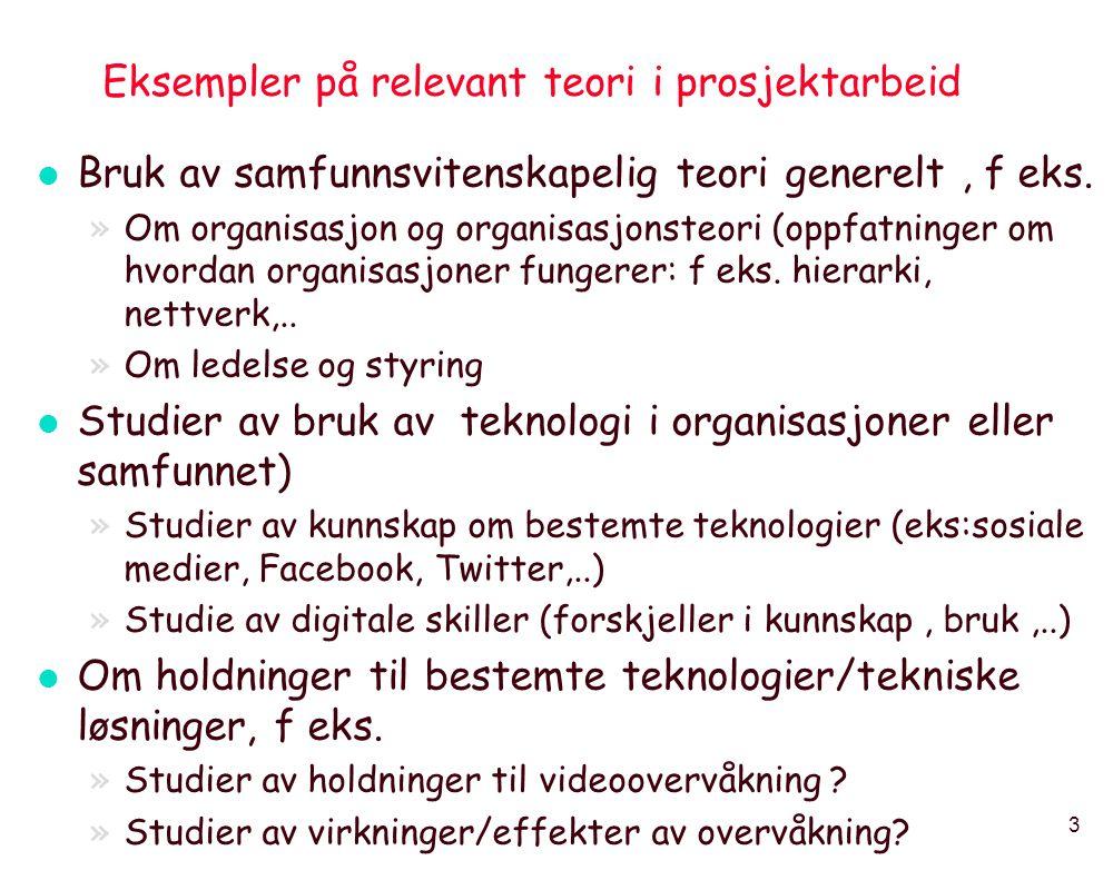3 Eksempler på relevant teori i prosjektarbeid l Bruk av samfunnsvitenskapelig teori generelt, f eks.