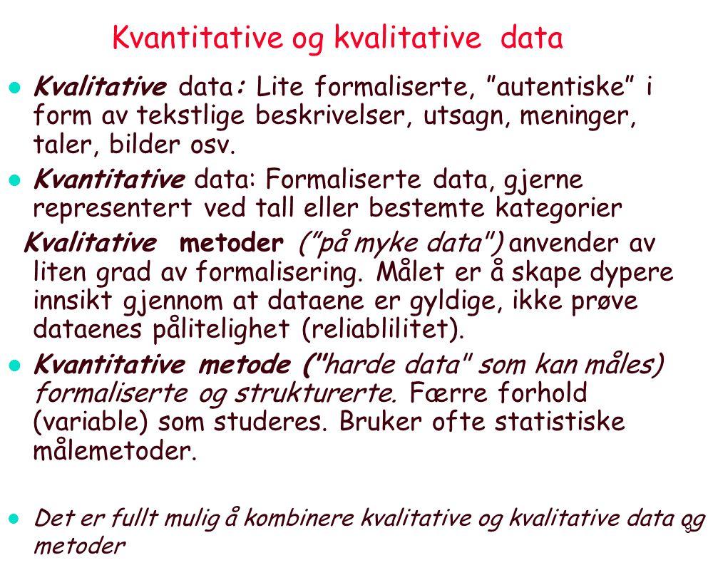 9 Kvantitative og kvalitative data l Kvalitative data: Lite formaliserte, autentiske i form av tekstlige beskrivelser, utsagn, meninger, taler, bilder osv.