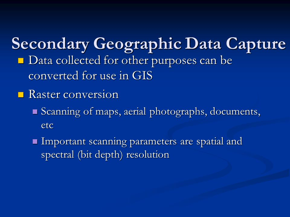 Vector Primary Data Capture Surveying Surveying Locations of objects determines by angle and distance measurements from known locations Locations of objects determines by angle and distance measurements from known locations Uses expensive field equipment and crews Uses expensive field equipment and crews Most accurate method for large scale, small areas Most accurate method for large scale, small areas GPS GPS Collection of satellites used to fix locations on Earth's surface Collection of satellites used to fix locations on Earth's surface Differential GPS used to improve accuracy Differential GPS used to improve accuracy