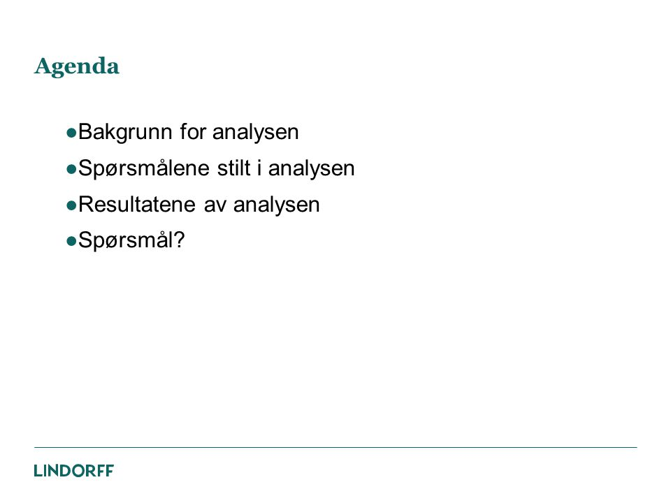 Agenda ●Bakgrunn for analysen ●Spørsmålene stilt i analysen ●Resultatene av analysen ●Spørsmål?