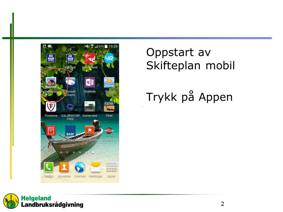 Oppstart av Skifteplan mobil Trykk på Appen 2