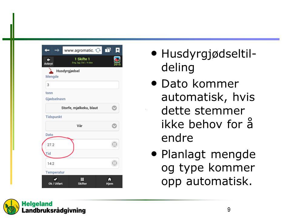 Husdyrgjødseltil- deling Dato kommer automatisk, hvis dette stemmer ikke behov for å endre Planlagt mengde og type kommer opp automatisk.