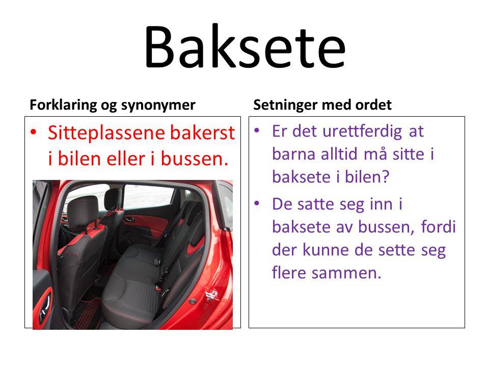 Baksete Forklaring og synonymer Sitteplassene bakerst i bilen eller i bussen. Setninger med ordet Er det urettferdig at barna alltid må sitte i bakset