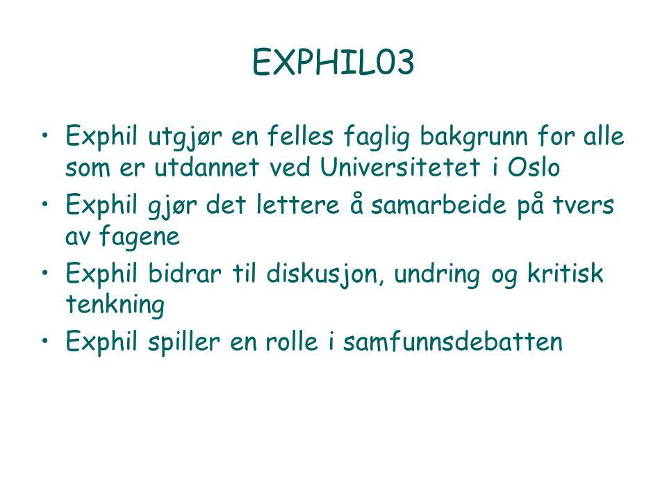 EXPHIL03 Exphil utgjør en felles faglig bakgrunn for alle som er utdannet ved Universitetet i Oslo Exphil gjør det lettere å samarbeide på tvers av fagene Exphil bidrar til diskusjon, undring og kritisk tenkning Exphil spiller en rolle i samfunnsdebatten