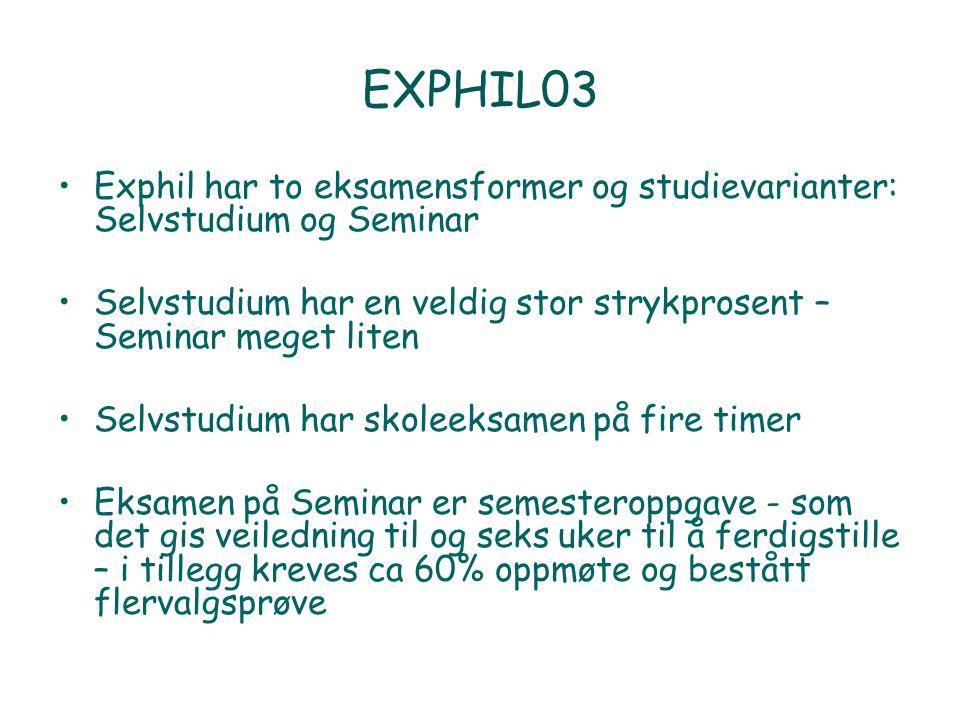 EXPHIL03 Exphil har to eksamensformer og studievarianter: Selvstudium og Seminar Selvstudium har en veldig stor strykprosent – Seminar meget liten Sel