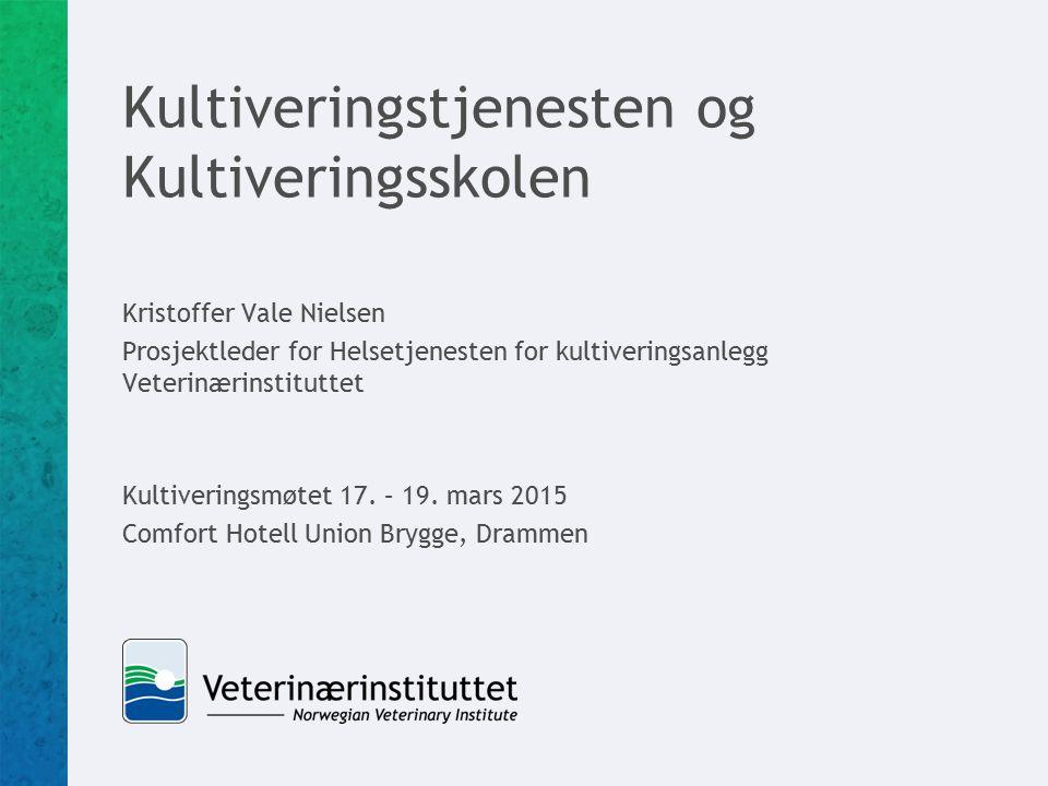 Kultiveringstjenesten og Kultiveringsskolen Kristoffer Vale Nielsen Prosjektleder for Helsetjenesten for kultiveringsanlegg Veterinærinstituttet Kultiveringsmøtet 17.