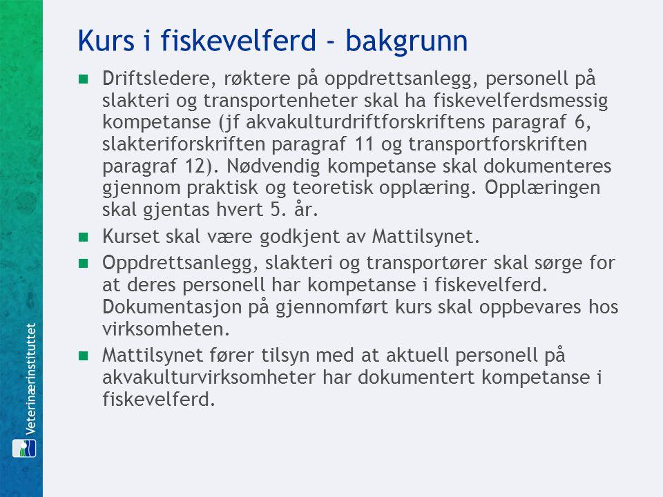 Kurs i fiskevelferd - bakgrunn Driftsledere, røktere på oppdrettsanlegg, personell på slakteri og transportenheter skal ha fiskevelferdsmessig kompetanse (jf akvakulturdriftforskriftens paragraf 6, slakteriforskriften paragraf 11 og transportforskriften paragraf 12).