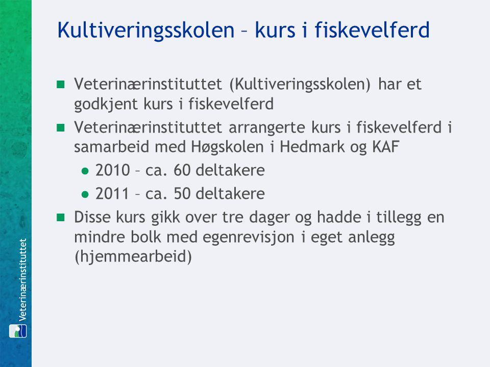 Kultiveringsskolen – kurs i fiskevelferd Veterinærinstituttet (Kultiveringsskolen) har et godkjent kurs i fiskevelferd Veterinærinstituttet arrangerte kurs i fiskevelferd i samarbeid med Høgskolen i Hedmark og KAF ●2010 – ca.