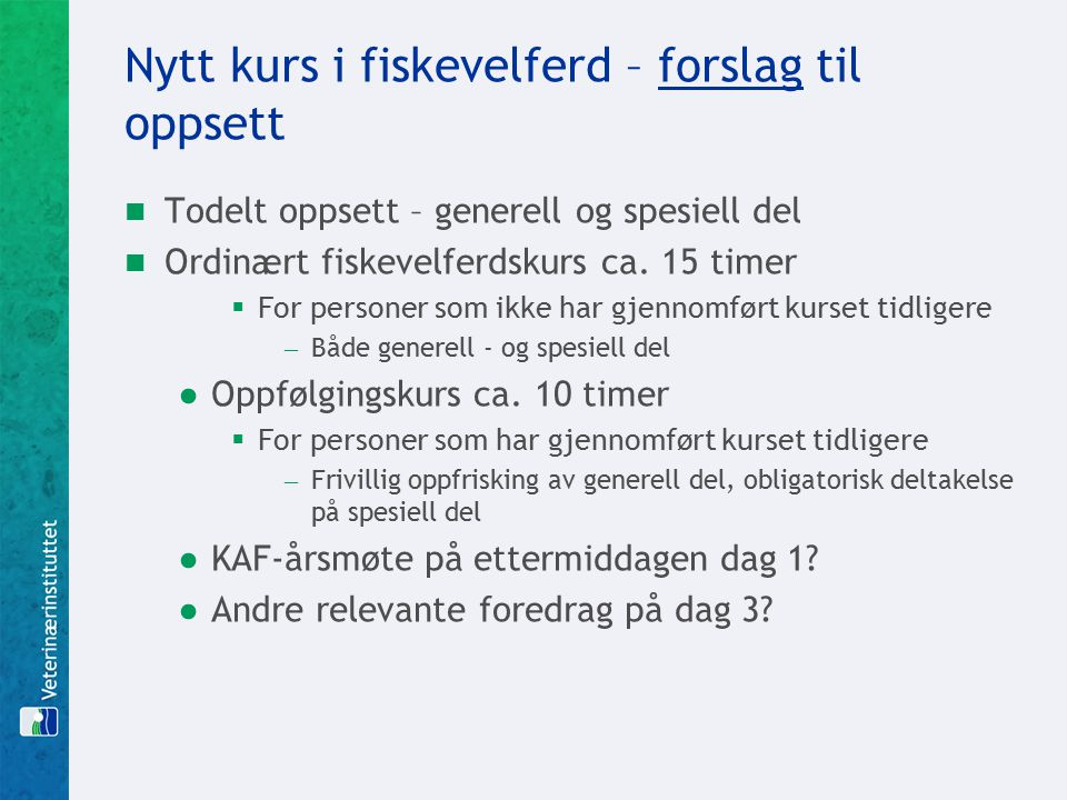 Nytt kurs i fiskevelferd – forslag til oppsett Todelt oppsett – generell og spesiell del Ordinært fiskevelferdskurs ca.