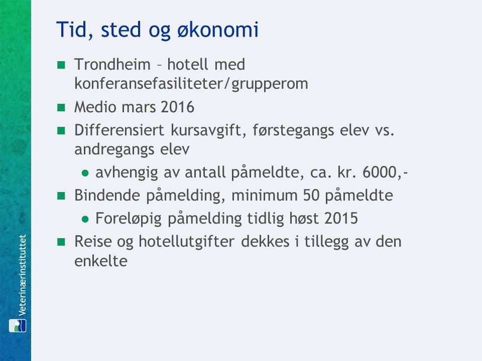 Tid, sted og økonomi Trondheim – hotell med konferansefasiliteter/grupperom Medio mars 2016 Differensiert kursavgift, førstegangs elev vs.