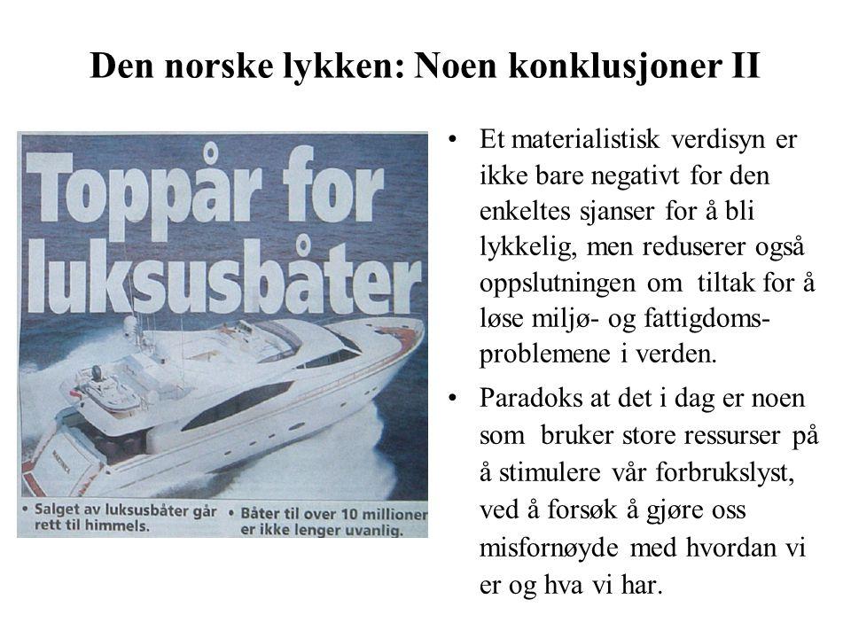 Den norske lykken: Noen konklusjoner II Et materialistisk verdisyn er ikke bare negativt for den enkeltes sjanser for å bli lykkelig, men reduserer også oppslutningen om tiltak for å løse miljø- og fattigdoms- problemene i verden.