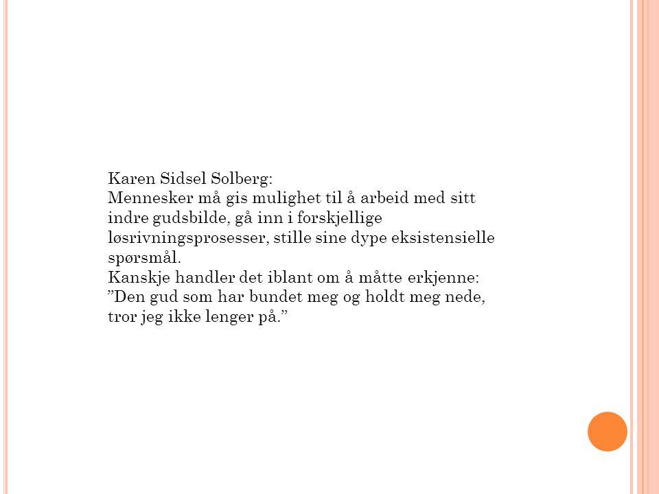 Karen Sidsel Solberg: Mennesker må gis mulighet til å arbeid med sitt indre gudsbilde, gå inn i forskjellige løsrivningsprosesser, stille sine dype ek