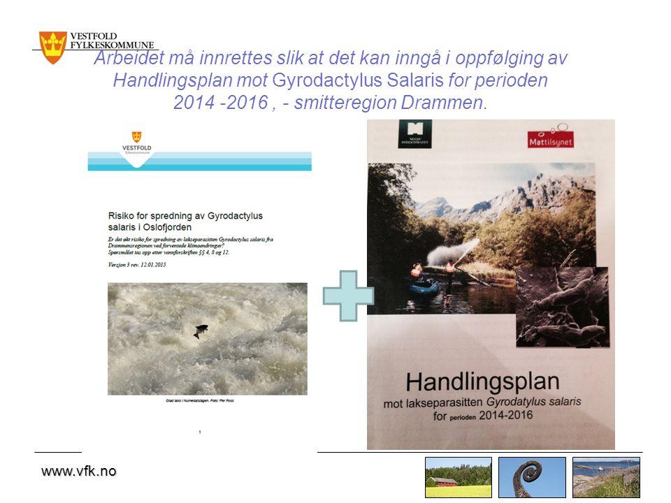 www.vfk.no Arbeidet må innrettes slik at det kan inngå i oppfølging av Handlingsplan mot Gyrodactylus Salaris for perioden 2014 -2016, - smitteregion Drammen.
