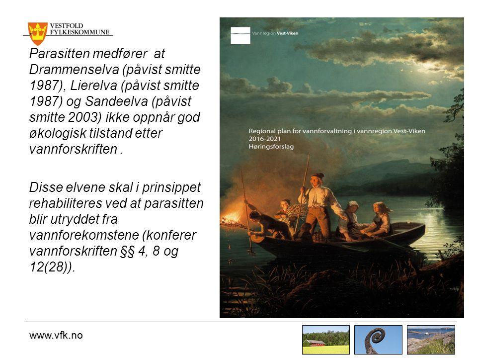 www.vfk.no Parasitten medfører at Drammenselva (påvist smitte 1987), Lierelva (påvist smitte 1987) og Sandeelva (påvist smitte 2003) ikke oppnår god økologisk tilstand etter vannforskriften.
