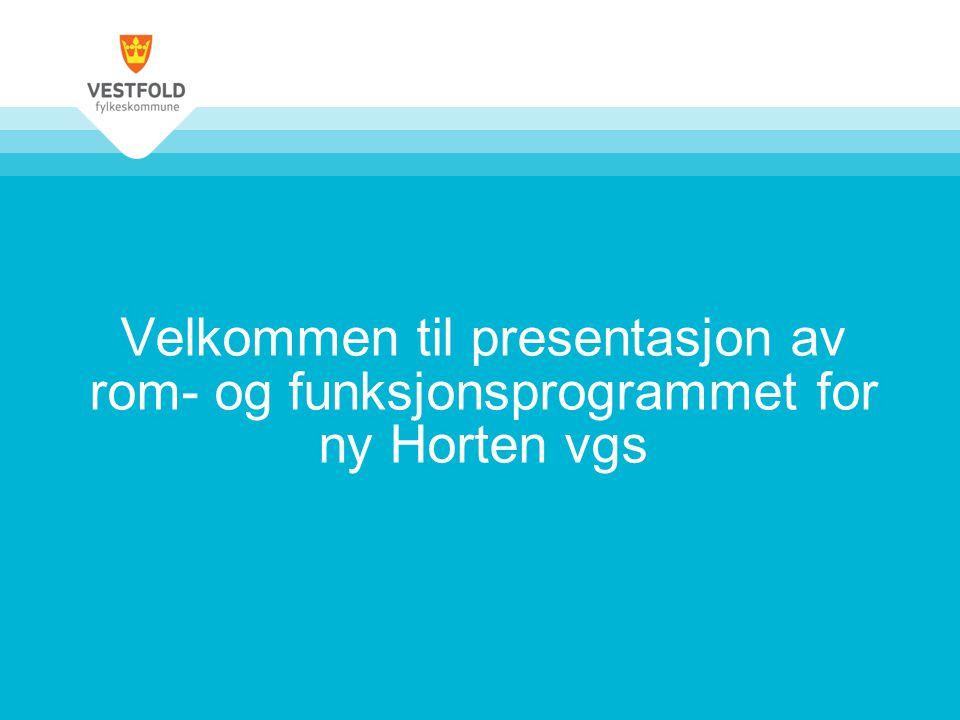 Velkommen til presentasjon av rom- og funksjonsprogrammet for ny Horten vgs