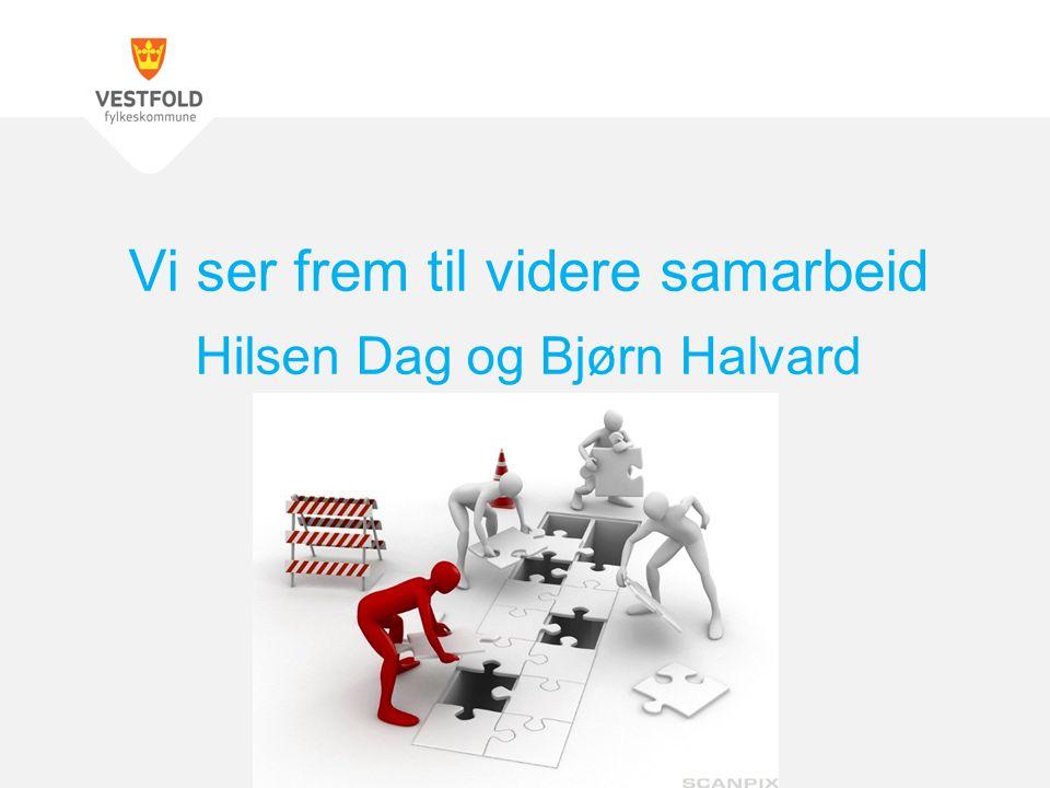 Vi ser frem til videre samarbeid Hilsen Dag og Bjørn Halvard