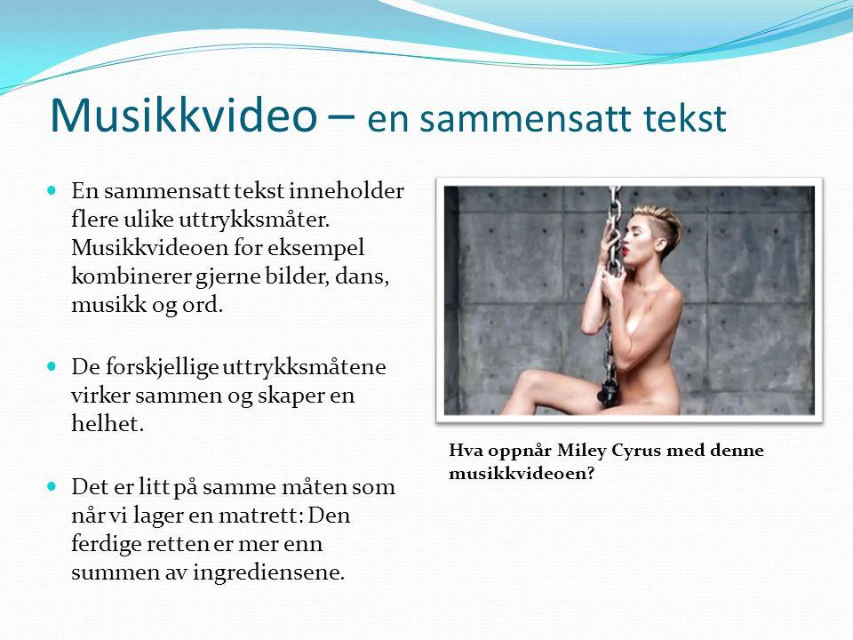 Musikkvideo – en sammensatt tekst En sammensatt tekst inneholder flere ulike uttrykksmåter.