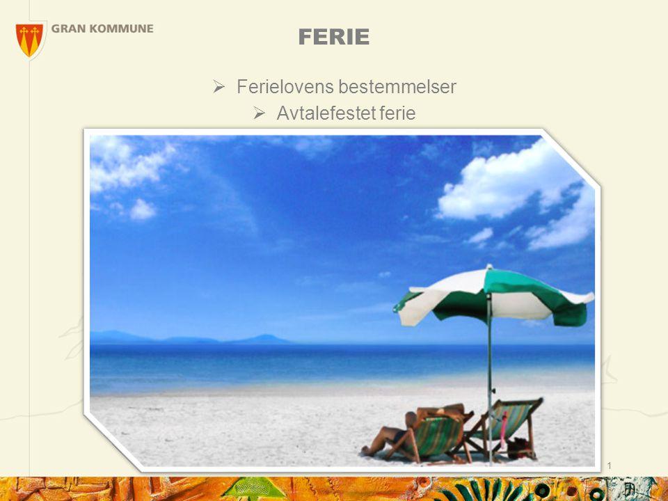 1 FERIE  Ferielovens bestemmelser  Avtalefestet ferie