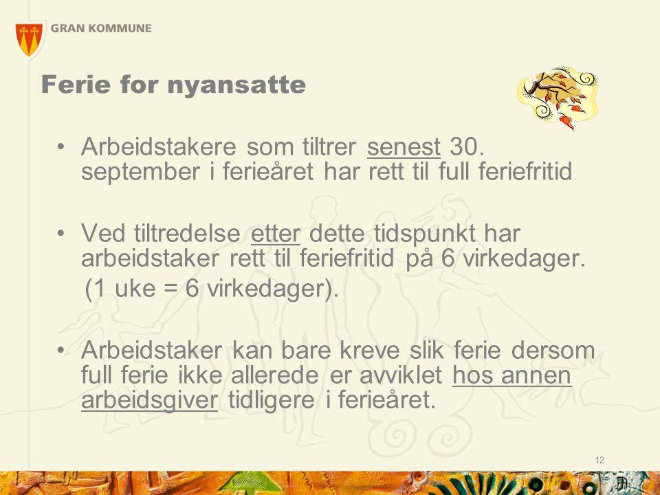 12 Ferie for nyansatte Arbeidstakere som tiltrer senest 30. september i ferieåret har rett til full feriefritid. Ved tiltredelse etter dette tidspunkt