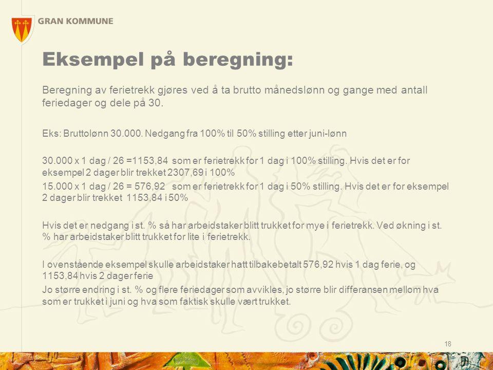 Eksempel på beregning: Beregning av ferietrekk gjøres ved å ta brutto månedslønn og gange med antall feriedager og dele på 30. Eks: Bruttolønn 30.000.
