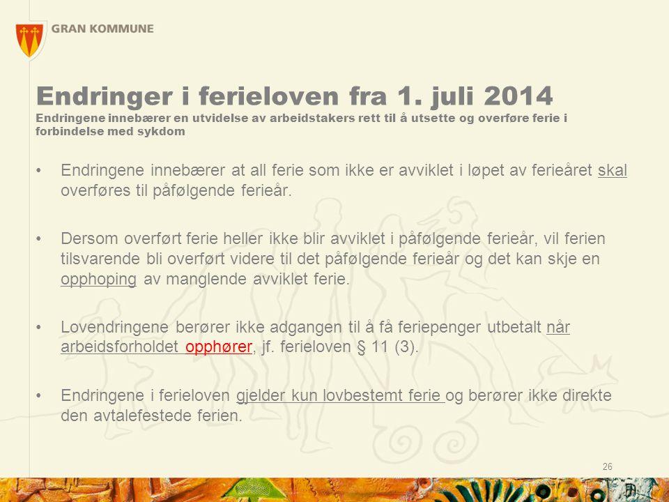 26 Endringer i ferieloven fra 1. juli 2014 Endringene innebærer en utvidelse av arbeidstakers rett til å utsette og overføre ferie i forbindelse med s
