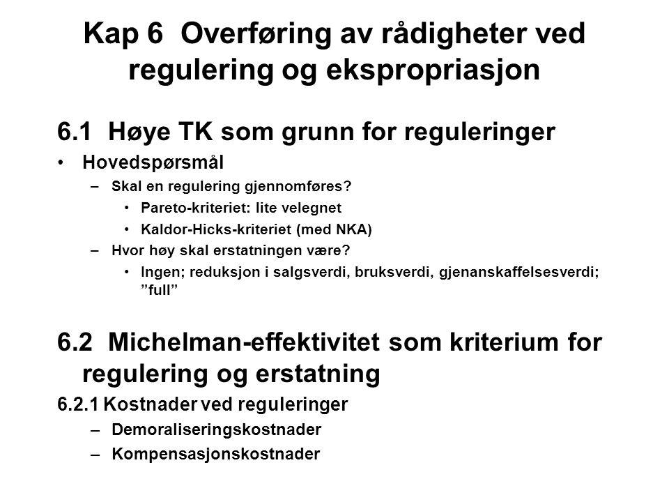 Kap 6 Overføring av rådigheter ved regulering og ekspropriasjon 6.1 Høye TK som grunn for reguleringer Hovedspørsmål –Skal en regulering gjennomføres.