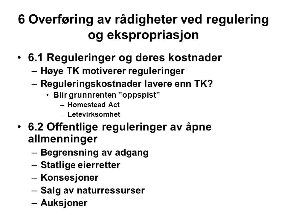 6 Overføring av rådigheter ved regulering og ekspropriasjon 6.1 Reguleringer og deres kostnader –Høye TK motiverer reguleringer –Reguleringskostnader lavere enn TK.