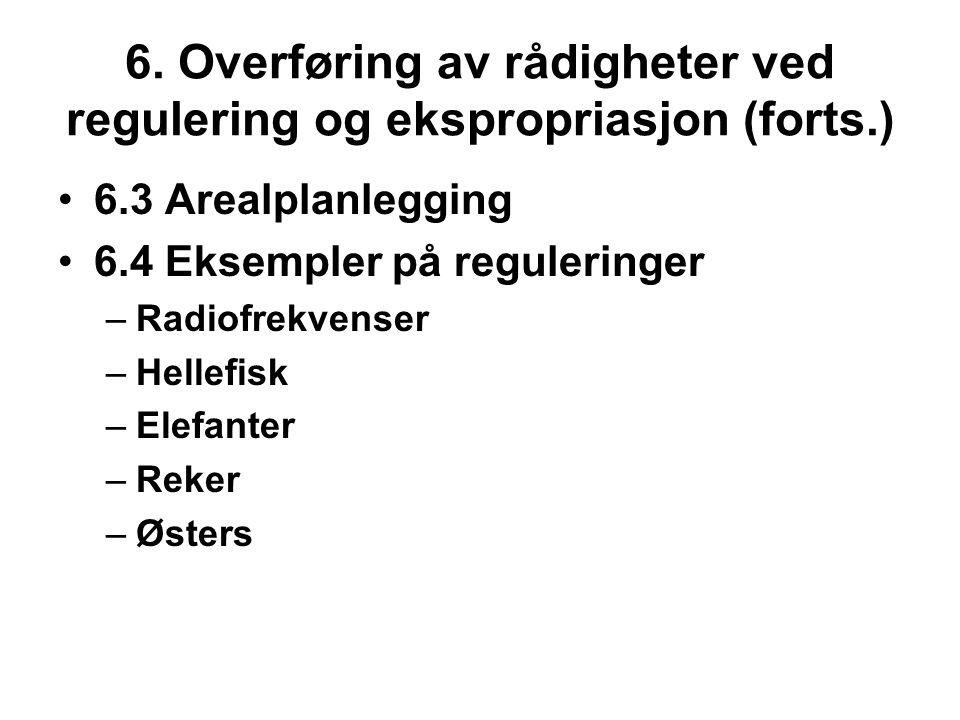 6. Overføring av rådigheter ved regulering og ekspropriasjon (forts.) 6.3 Arealplanlegging 6.4 Eksempler på reguleringer –Radiofrekvenser –Hellefisk –