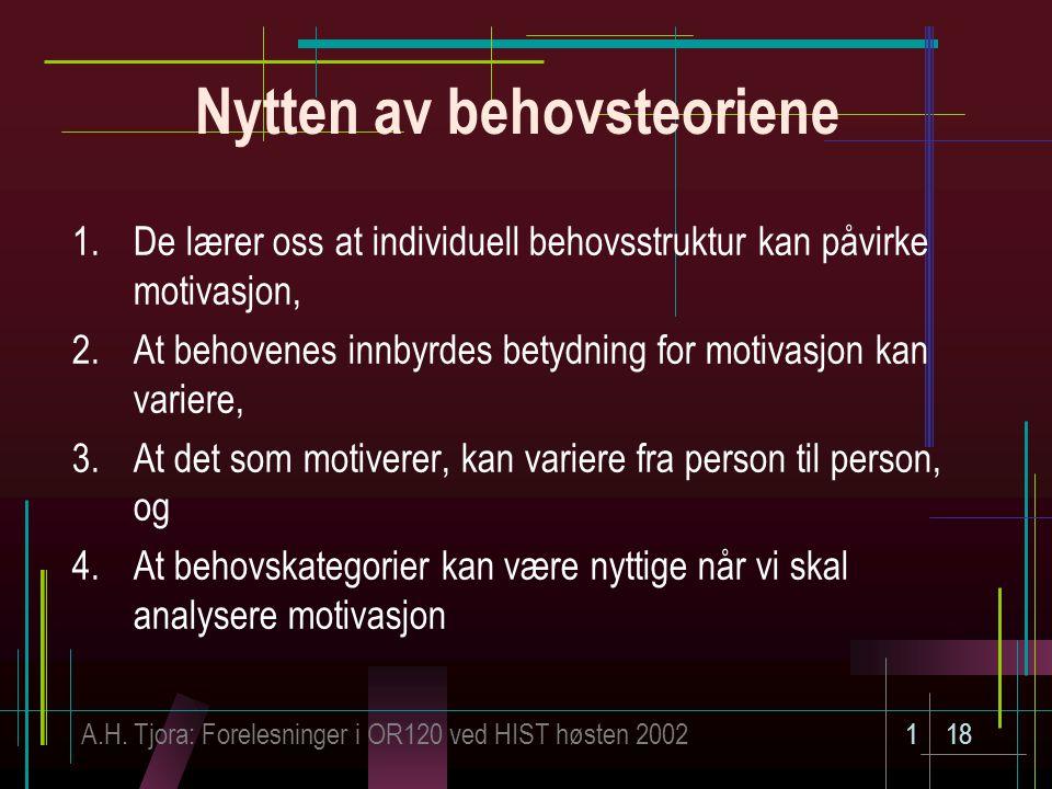 A.H. Tjora: Forelesninger i OR120 ved HIST høsten 2002118 Nytten av behovsteoriene 1.De lærer oss at individuell behovsstruktur kan påvirke motivasjon