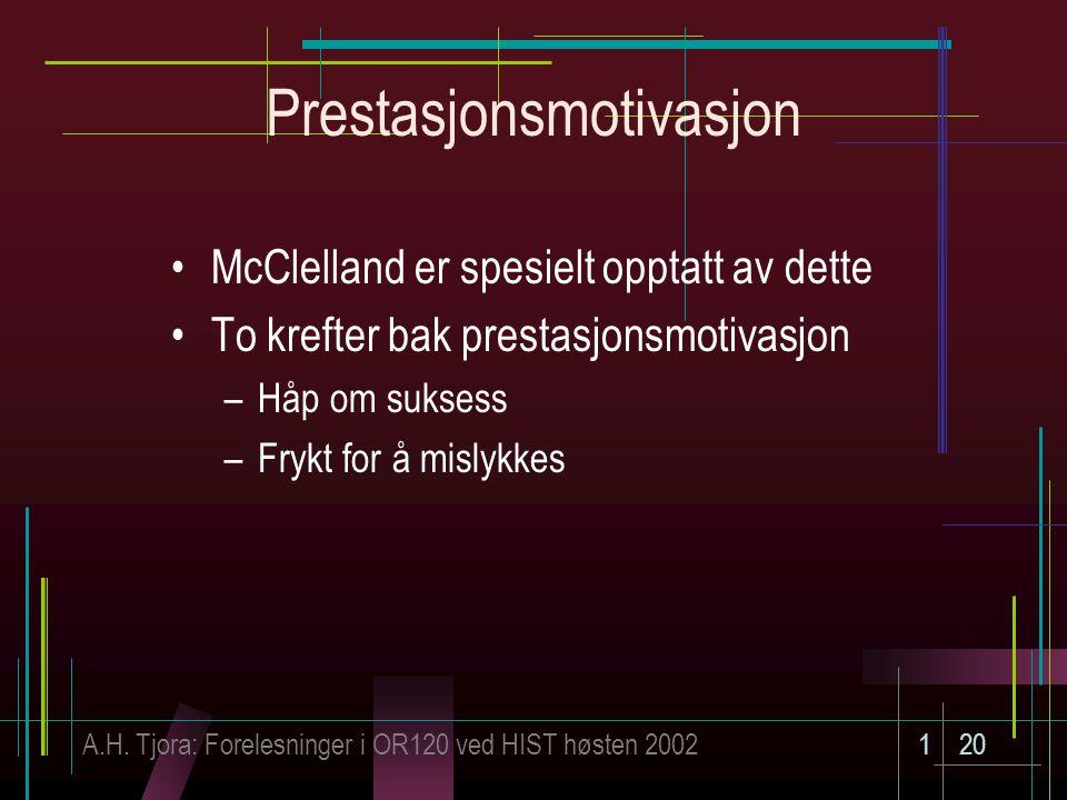 A.H. Tjora: Forelesninger i OR120 ved HIST høsten 2002120 Prestasjonsmotivasjon McClelland er spesielt opptatt av dette To krefter bak prestasjonsmoti