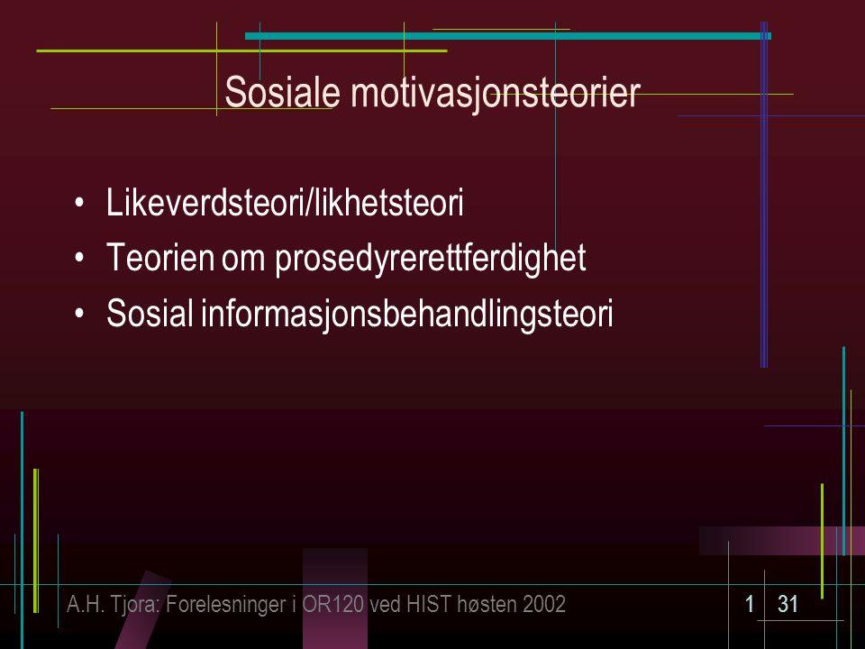 A.H. Tjora: Forelesninger i OR120 ved HIST høsten 2002131 Sosiale motivasjonsteorier Likeverdsteori/likhetsteori Teorien om prosedyrerettferdighet Sos