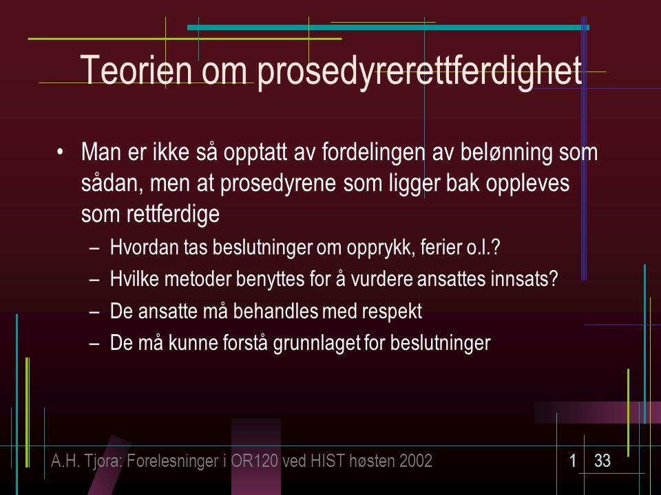 A.H. Tjora: Forelesninger i OR120 ved HIST høsten 2002133 Teorien om prosedyrerettferdighet Man er ikke så opptatt av fordelingen av belønning som såd