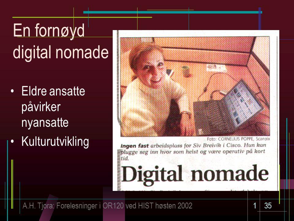 A.H. Tjora: Forelesninger i OR120 ved HIST høsten 2002135 En fornøyd digital nomade Eldre ansatte påvirker nyansatte Kulturutvikling