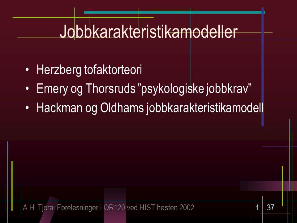 """A.H. Tjora: Forelesninger i OR120 ved HIST høsten 2002137 Jobbkarakteristikamodeller Herzberg tofaktorteori Emery og Thorsruds """"psykologiske jobbkrav"""""""