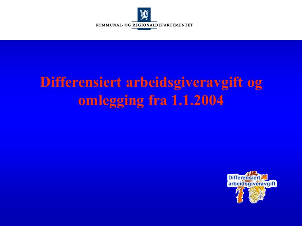 Differensiert arbeidsgiveravgift og omlegging fra 1.1.2004