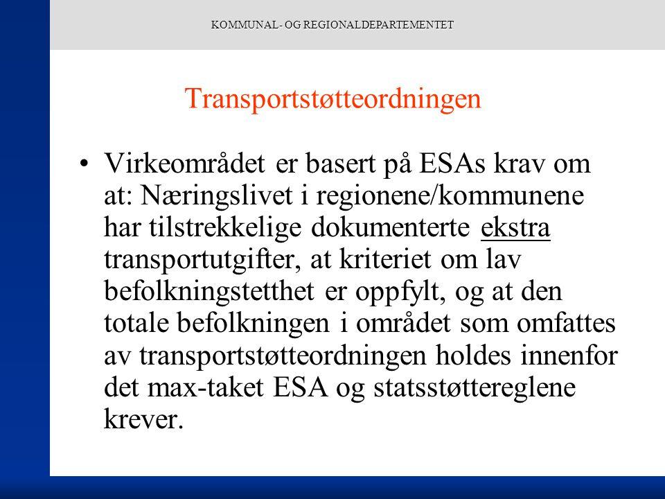 KOMMUNAL- OG REGIONALDEPARTEMENTET Transportstøtteordningen Virkeområdet er basert på ESAs krav om at: Næringslivet i regionene/kommunene har tilstrekkelige dokumenterte ekstra transportutgifter, at kriteriet om lav befolkningstetthet er oppfylt, og at den totale befolkningen i området som omfattes av transportstøtteordningen holdes innenfor det max-taket ESA og statsstøttereglene krever.