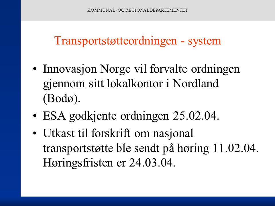 KOMMUNAL- OG REGIONALDEPARTEMENTET Transportstøtteordningen - system Innovasjon Norge vil forvalte ordningen gjennom sitt lokalkontor i Nordland (Bodø).