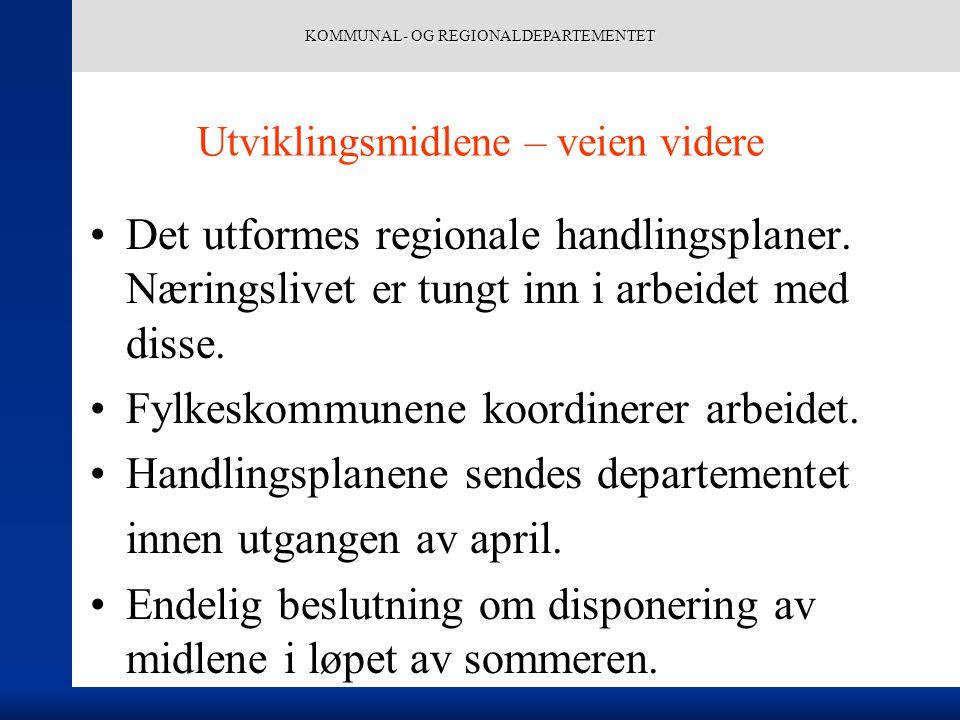 KOMMUNAL- OG REGIONALDEPARTEMENTET Utviklingsmidlene – veien videre Det utformes regionale handlingsplaner.
