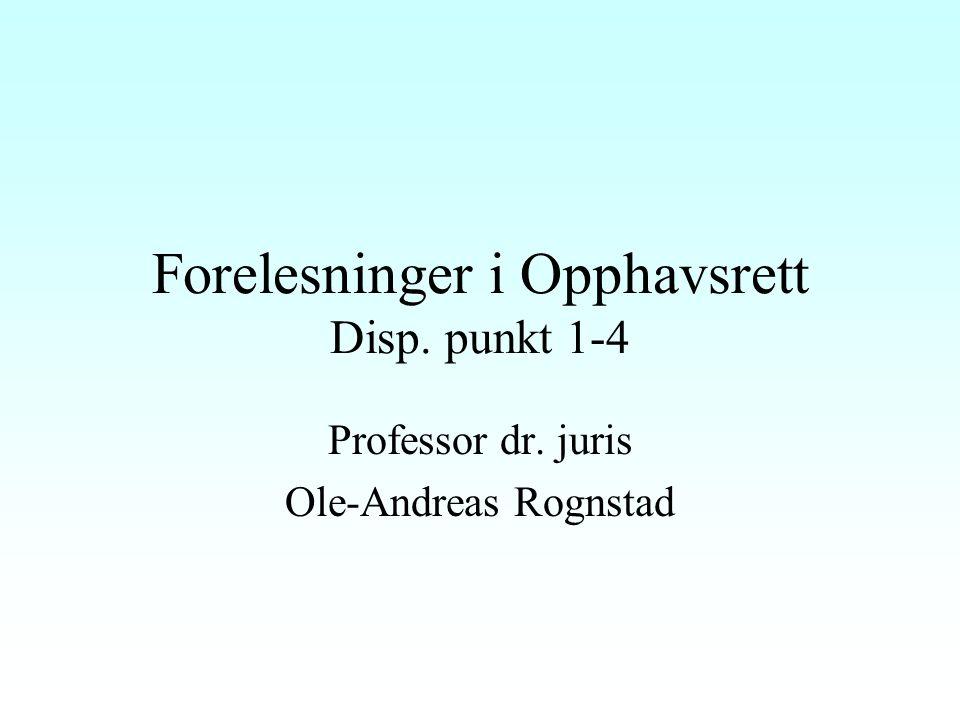 Forelesninger i Opphavsrett Disp. punkt 1-4 Professor dr. juris Ole-Andreas Rognstad