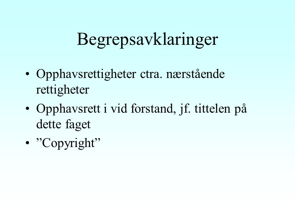Begrepsavklaringer Opphavsrettigheter ctra.nærstående rettigheter Opphavsrett i vid forstand, jf.