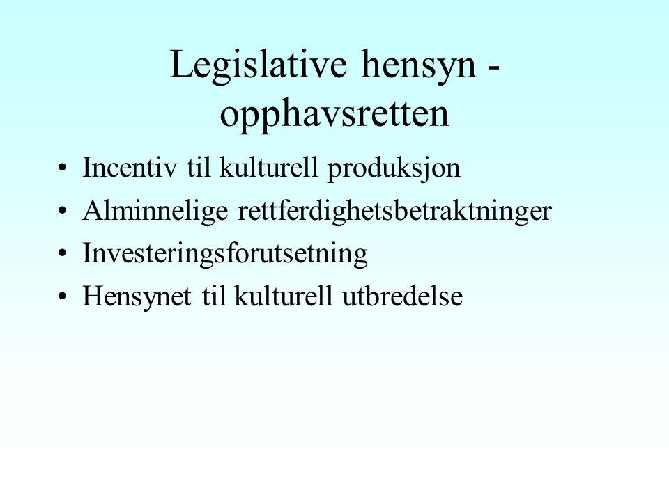 Legislative hensyn - opphavsretten Incentiv til kulturell produksjon Alminnelige rettferdighetsbetraktninger Investeringsforutsetning Hensynet til kulturell utbredelse