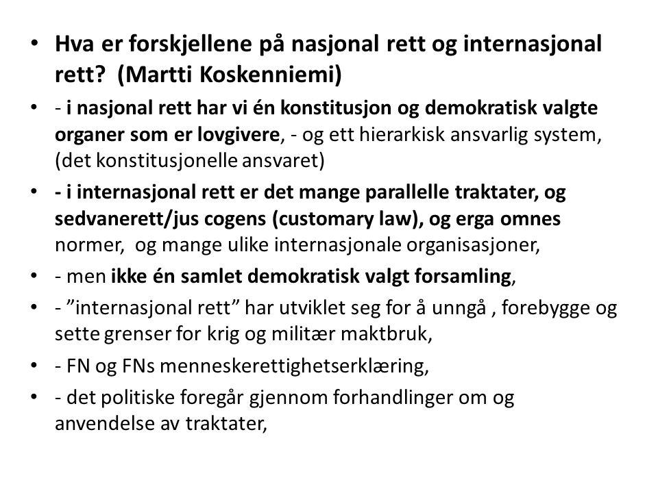 Hva er forskjellene på nasjonal rett og internasjonal rett? (Martti Koskenniemi) - i nasjonal rett har vi én konstitusjon og demokratisk valgte organe