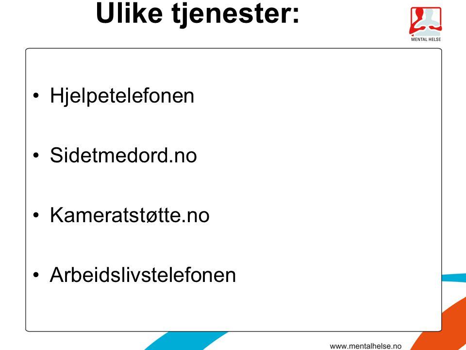 Ulike tjenester: Hjelpetelefonen Sidetmedord.no Kameratstøtte.no Arbeidslivstelefonen