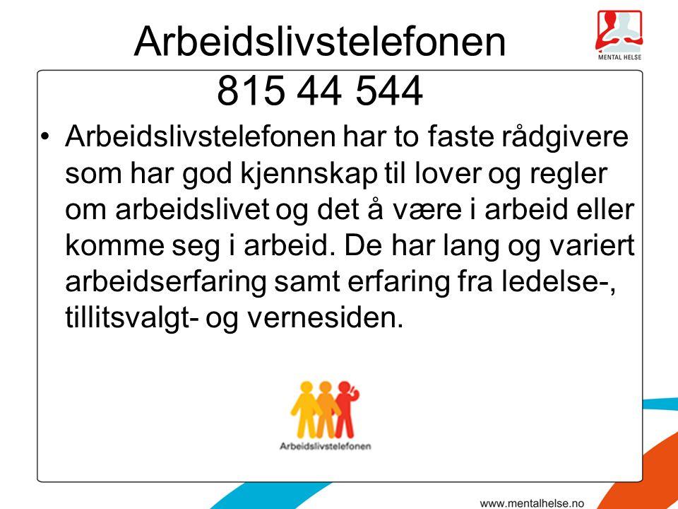 Arbeidslivstelefonen 815 44 544 Arbeidslivstelefonen har to faste rådgivere som har god kjennskap til lover og regler om arbeidslivet og det å være i
