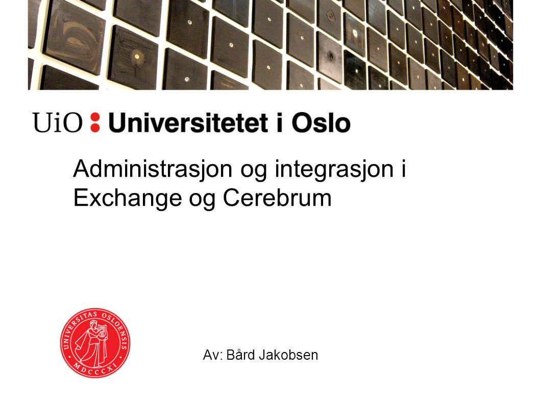 Administrasjon og integrasjon i Exchange og Cerebrum Av: Bård Jakobsen