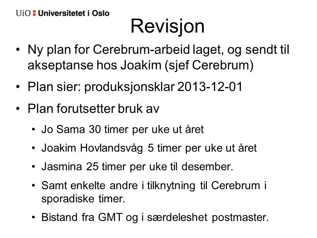 Revisjon Ny plan for Cerebrum-arbeid laget, og sendt til akseptanse hos Joakim (sjef Cerebrum) Plan sier: produksjonsklar 2013-12-01 Plan forutsetter
