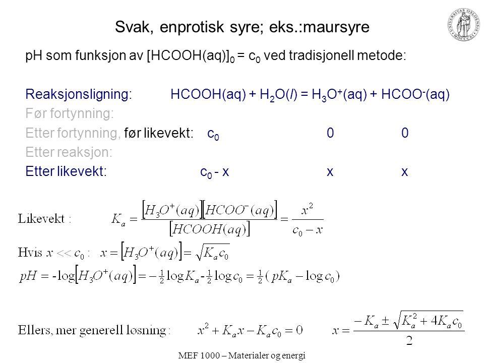 MEF 1000 – Materialer og energi Elektrokjemisk serie (spenningsrekken) Øverst: Stor positiv E(Oks,Red) –Oksidert form er et sterkt oksidasjonsmiddel –Eks.: F 2 (g) +2e - = 2F - (aq) E= +3.05 V –Halogener, edelmetallioner, høye oksidasjonstrinn Nederst: Stor negativ E(Oks,Red) –Redusert form er et sterkt reduksjonsmiddel –Eks.: Li + (aq) + e - = Li(s) E= -3.04 V –Uedle metaller Hvis to halvreaksjoner kombineres vil den som står øverst i spenningsrekken gå til høyre, mens den som står nederst vil gå til venstre (under standardbetingelser).