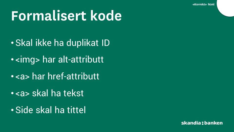«Korrekt» html Skal ikke ha duplikat ID har alt-attributt har href-attributt skal ha tekst Side skal ha tittel Formalisert kode
